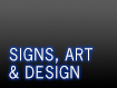 Signs, Art & Design